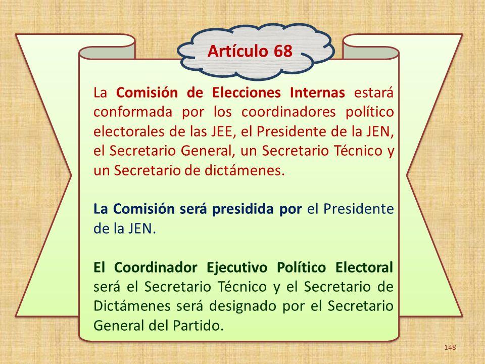 La Comisión de Elecciones Internas estará conformada por los coordinadores político electorales de las JEE, el Presidente de la JEN, el Secretario Gen