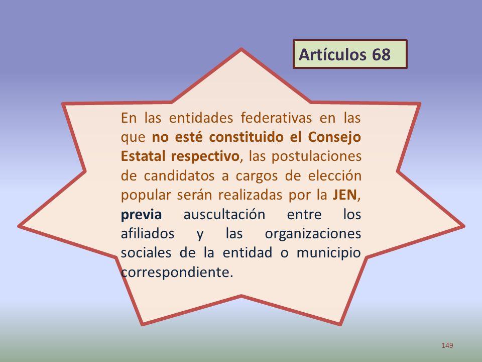 En las entidades federativas en las que no esté constituido el Consejo Estatal respectivo, las postulaciones de candidatos a cargos de elección popula