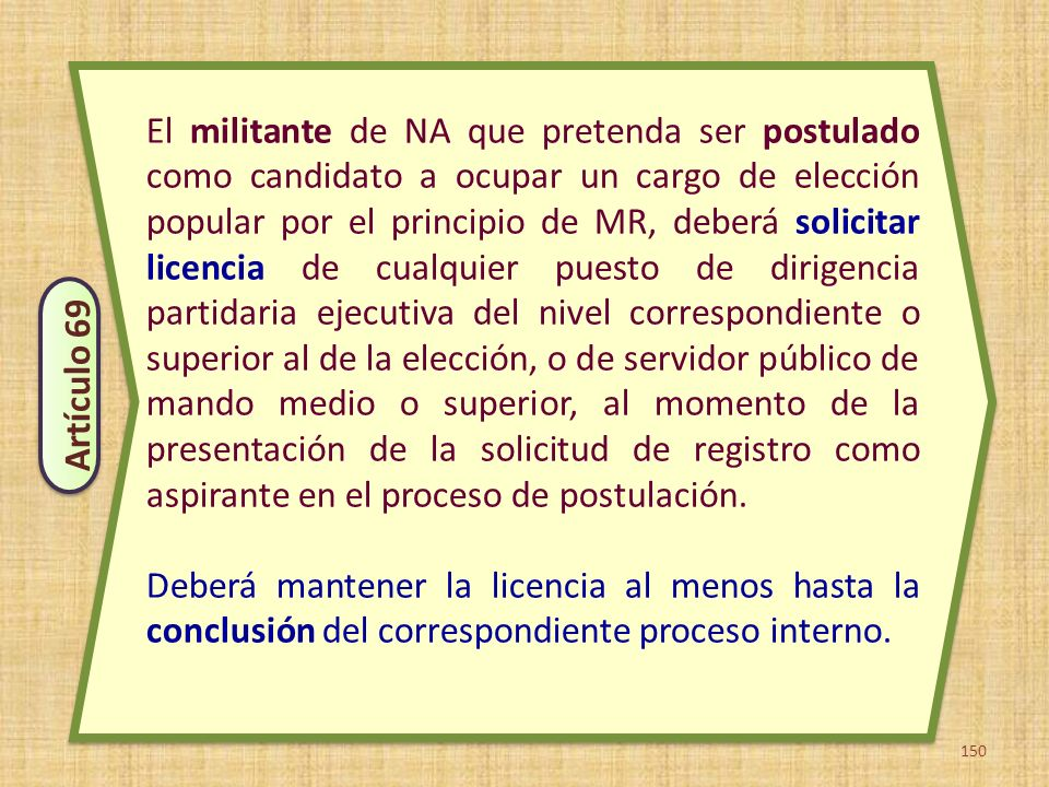 150 El militante de NA que pretenda ser postulado como candidato a ocupar un cargo de elección popular por el principio de MR, deberá solicitar licenc