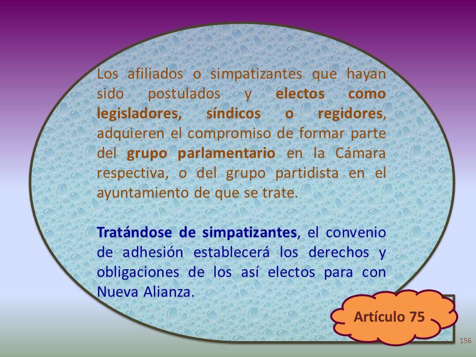Los afiliados o simpatizantes que hayan sido postulados y electos como legisladores, síndicos o regidores, adquieren el compromiso de formar parte del