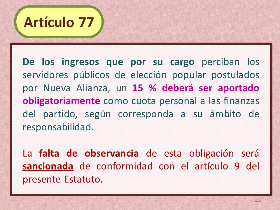 De los ingresos que por su cargo perciban los servidores públicos de elección popular postulados por Nueva Alianza, un 15 % deberá ser aportado obliga