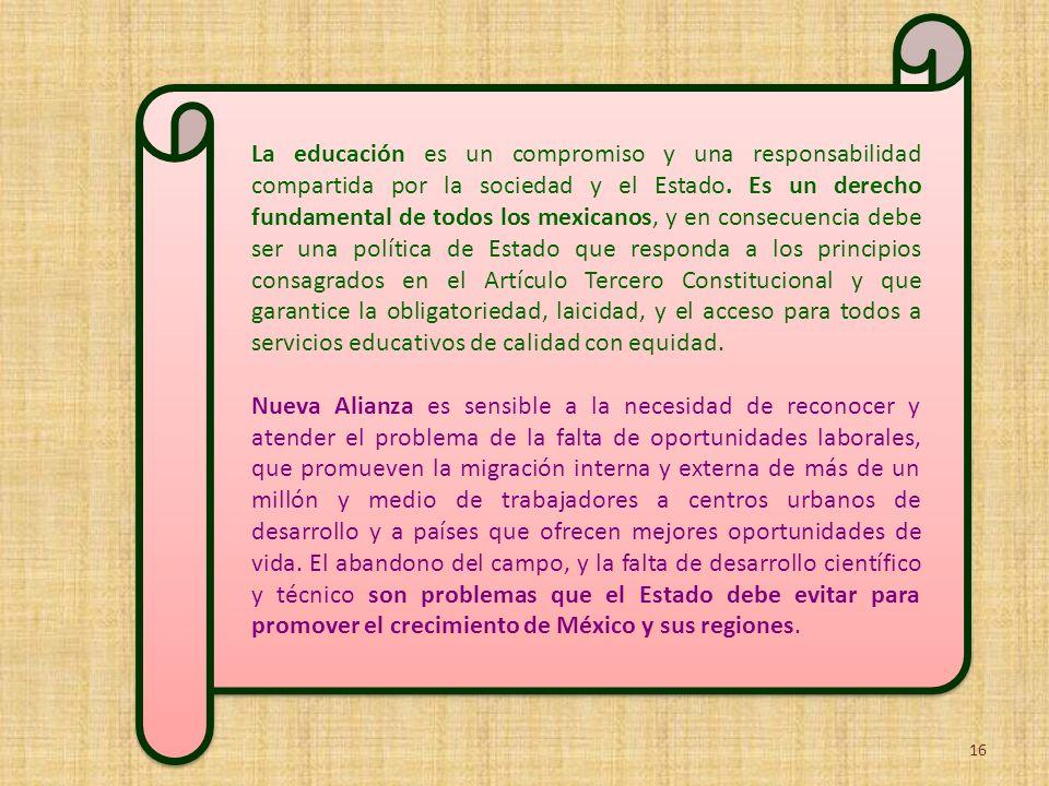 La educación es un compromiso y una responsabilidad compartida por la sociedad y el Estado. Es un derecho fundamental de todos los mexicanos, y en con