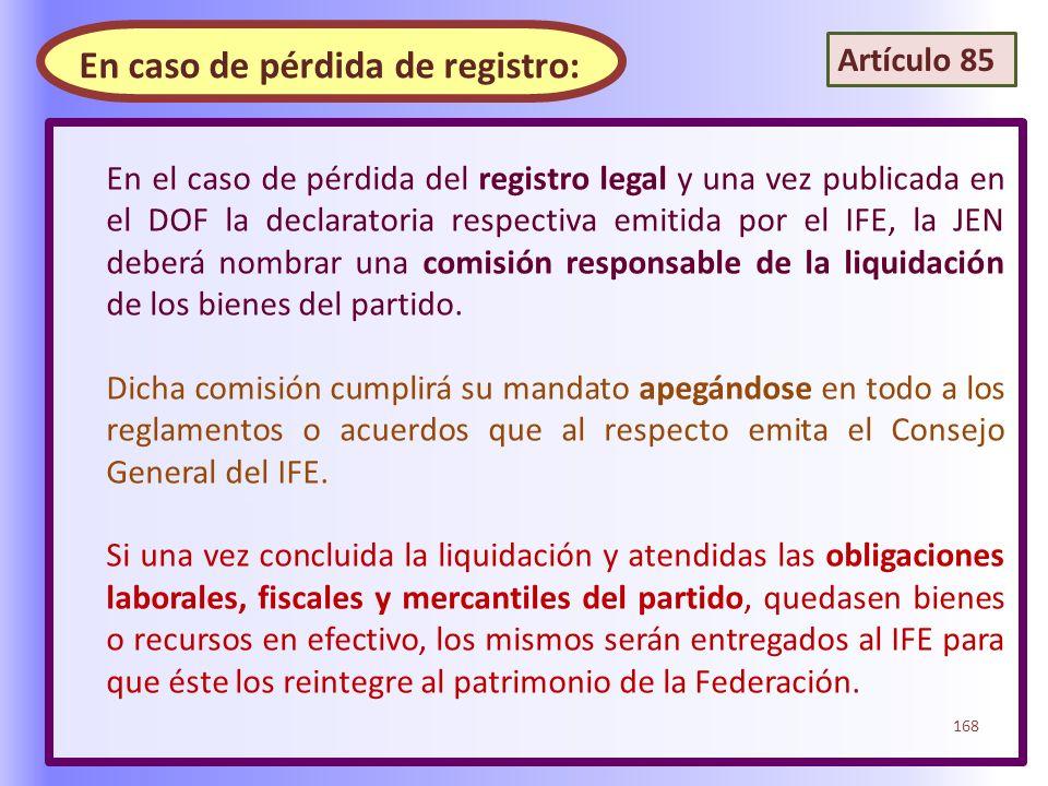 En el caso de pérdida del registro legal y una vez publicada en el DOF la declaratoria respectiva emitida por el IFE, la JEN deberá nombrar una comisi