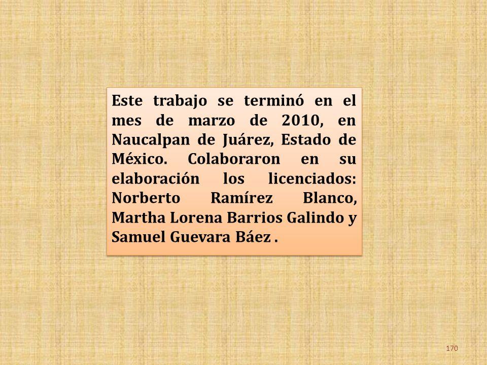 170 Este trabajo se terminó en el mes de marzo de 2010, en Naucalpan de Juárez, Estado de México. Colaboraron en su elaboración los licenciados: Norbe