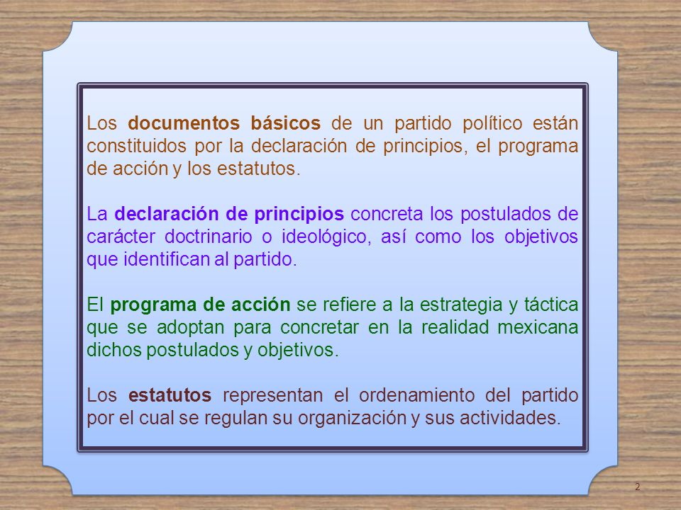 Los documentos básicos de un partido político están constituidos por la declaración de principios, el programa de acción y los estatutos. La declaraci