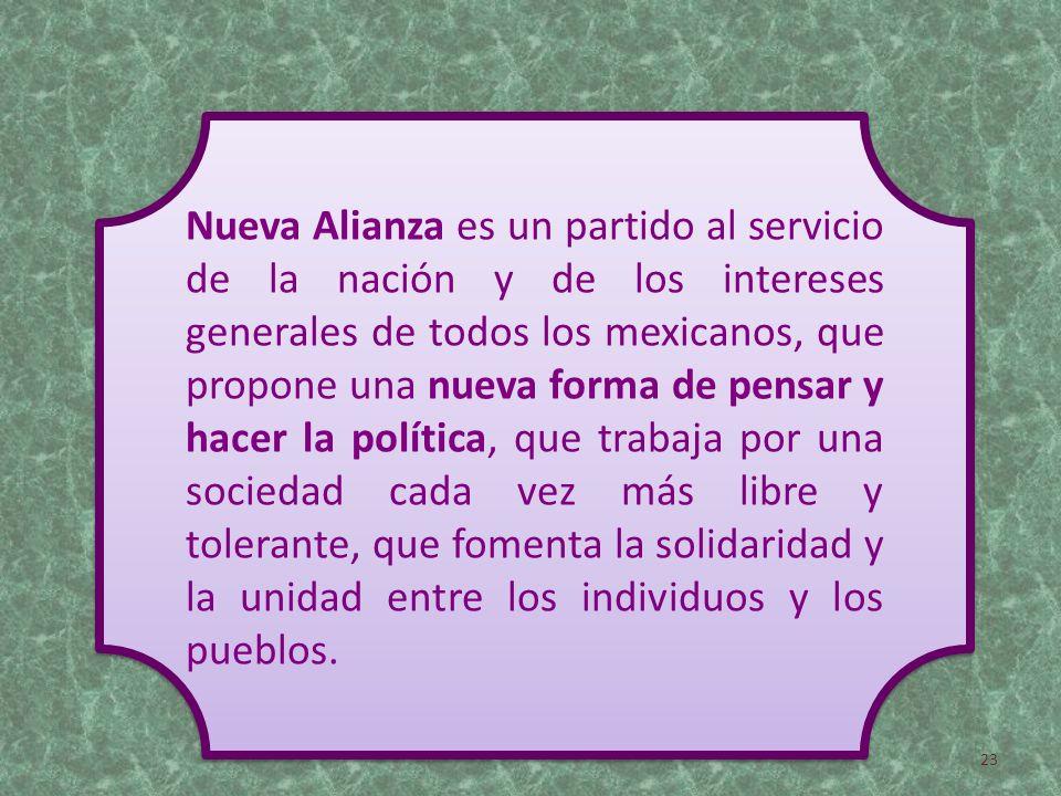 Nueva Alianza es un partido al servicio de la nación y de los intereses generales de todos los mexicanos, que propone una nueva forma de pensar y hace