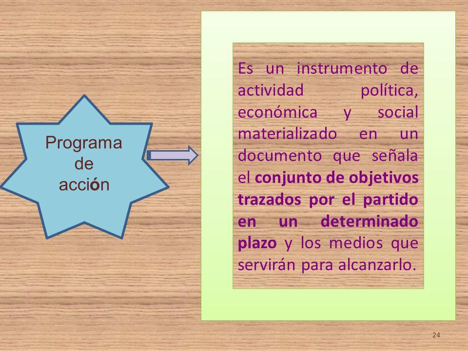 Programa de acción Es un instrumento de actividad política, económica y social materializado en un documento que señala el conjunto de objetivos traza