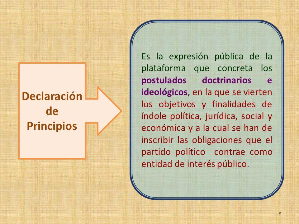 Declaración de Principios Es la expresión pública de la plataforma que concreta los postulados doctrinarios e ideológicos, en la que se vierten los ob