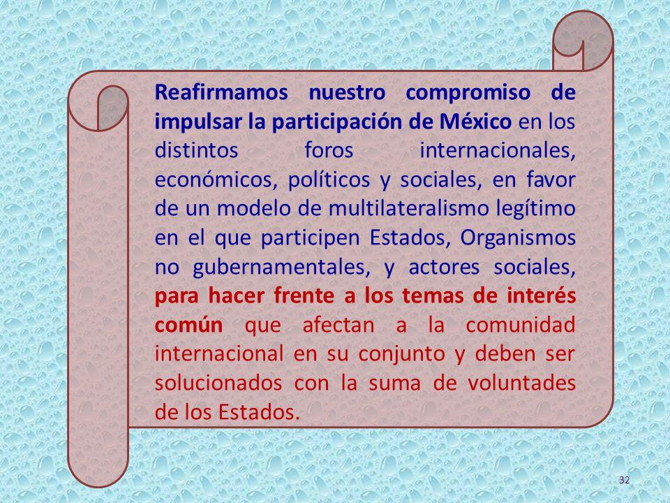 Reafirmamos nuestro compromiso de impulsar la participación de México en los distintos foros internacionales, económicos, políticos y sociales, en fav