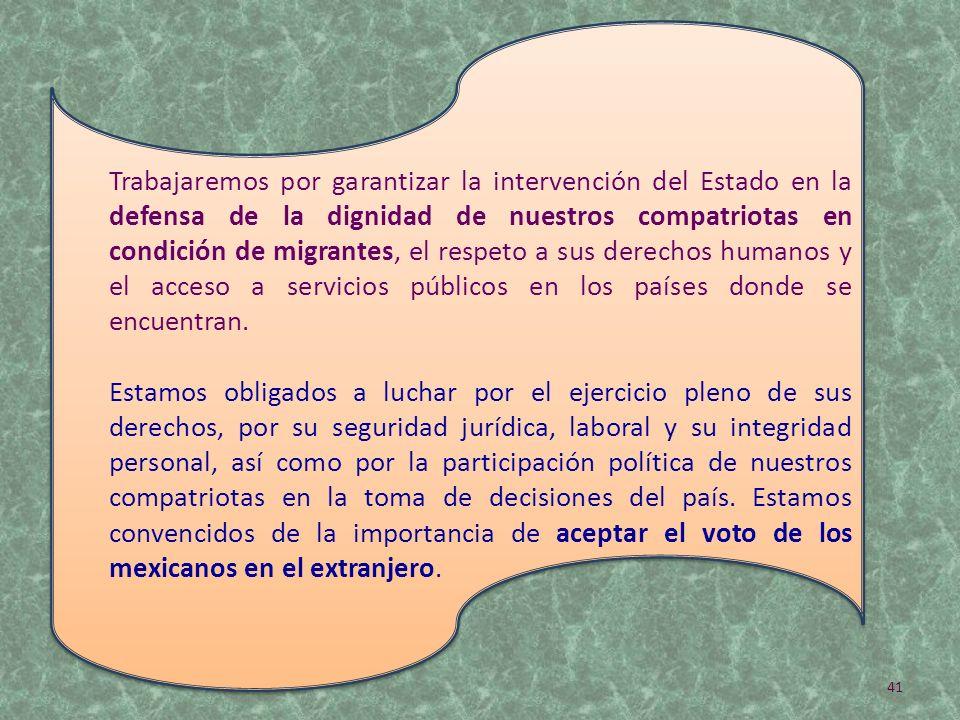 Trabajaremos por garantizar la intervención del Estado en la defensa de la dignidad de nuestros compatriotas en condición de migrantes, el respeto a s