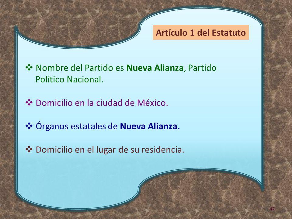 Nombre del Partido es Nueva Alianza, Partido Político Nacional. Domicilio en la ciudad de México. Órganos estatales de Nueva Alianza. Domicilio en el