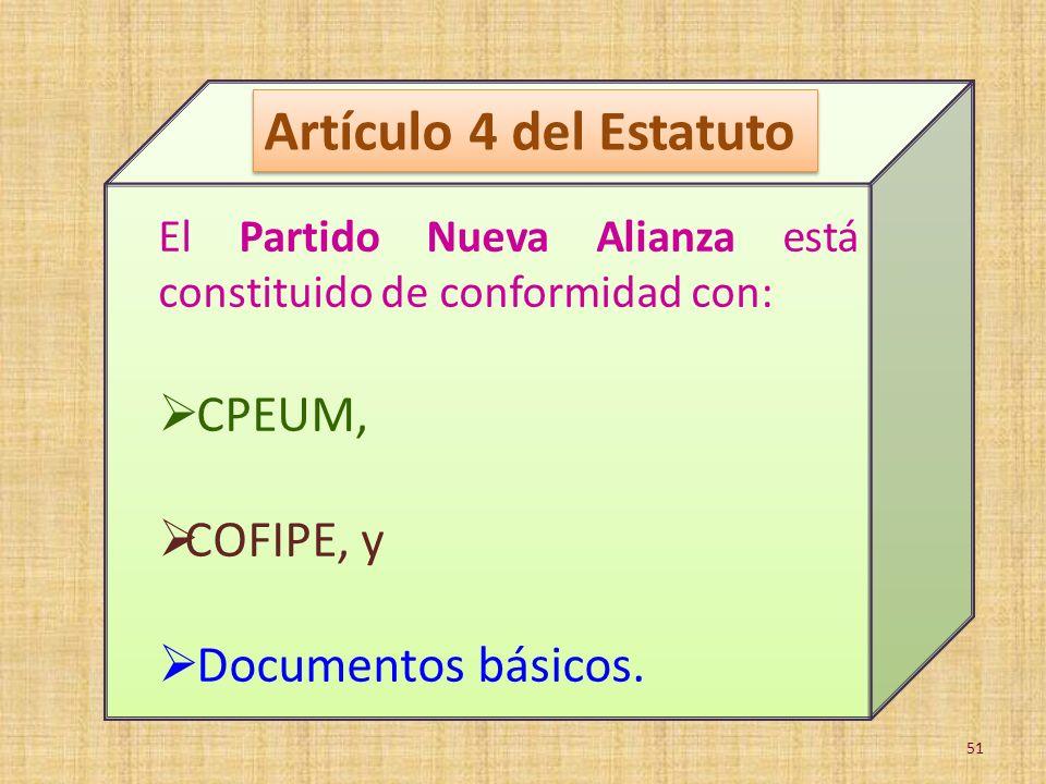 El Partido Nueva Alianza está constituido de conformidad con: CPEUM, COFIPE, y Documentos básicos. Artículo 4 del Estatuto 51