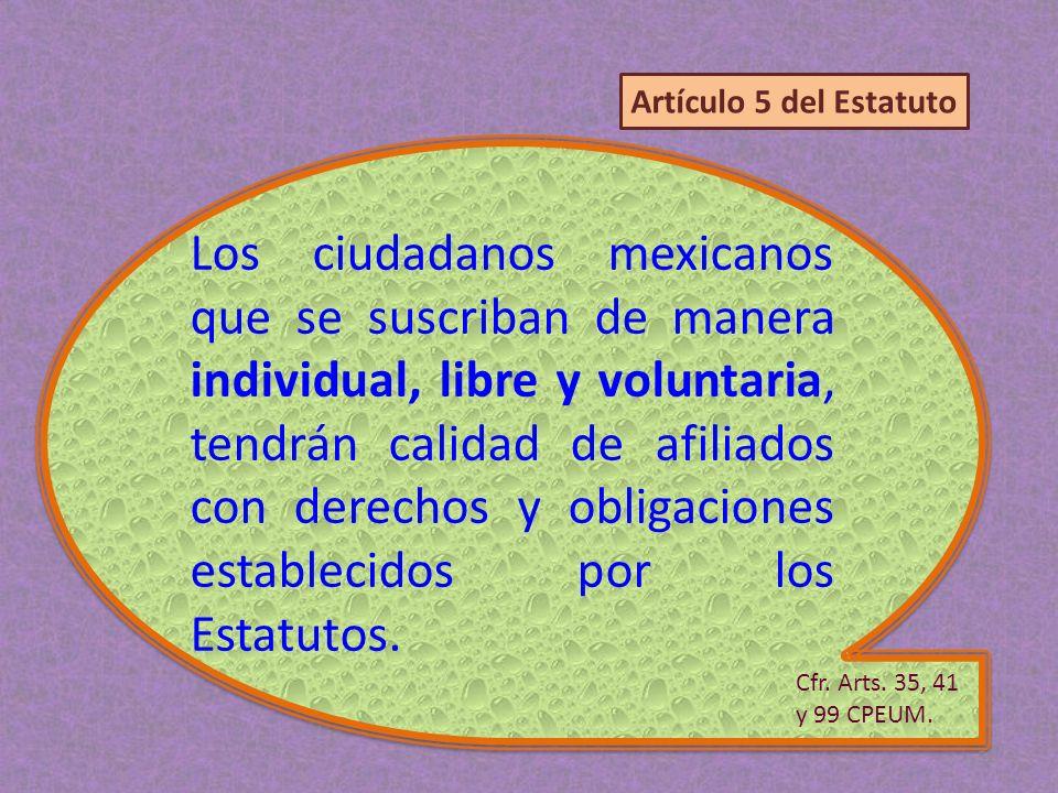 Los ciudadanos mexicanos que se suscriban de manera individual, libre y voluntaria, tendrán calidad de afiliados con derechos y obligaciones estableci