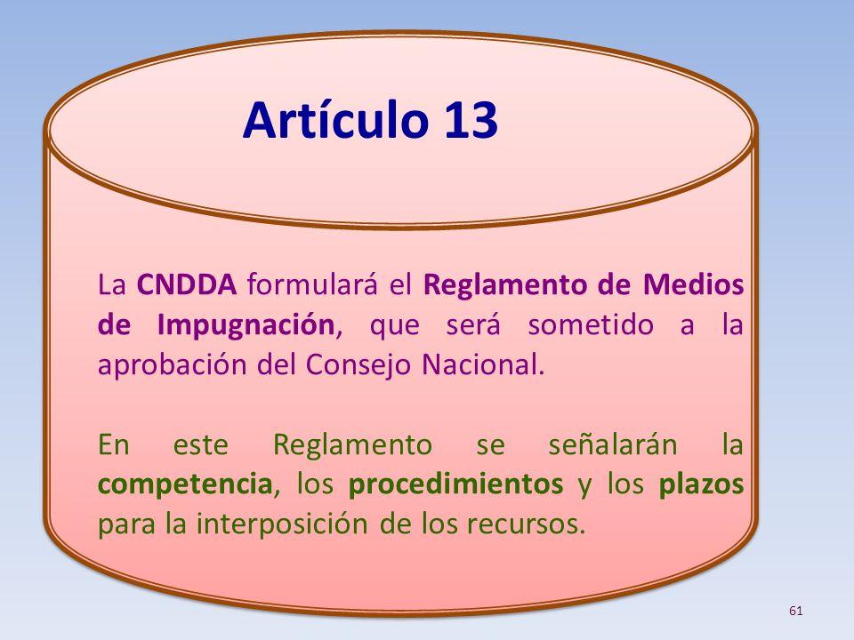 La CNDDA formulará el Reglamento de Medios de Impugnación, que será sometido a la aprobación del Consejo Nacional. En este Reglamento se señalarán la