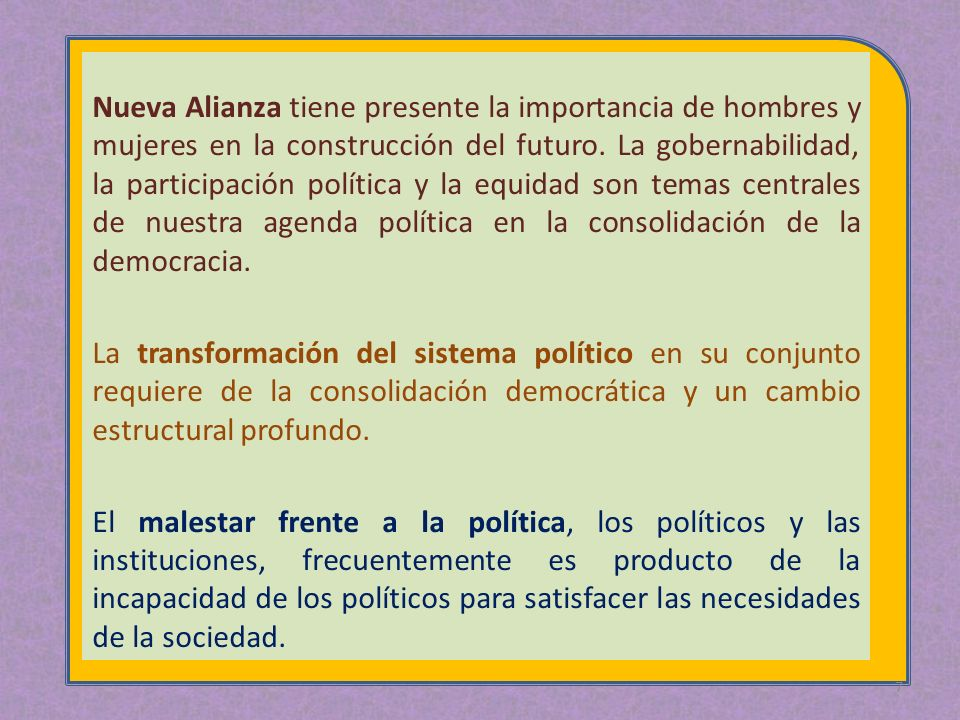 28 Nueva Alianza considera que dentro de la reforma del Estado es necesario impulsar la construcción de mayorías estables en el poder legislativo, capaces y obligadas a dar respuesta a las demandas urgentes de la sociedad.