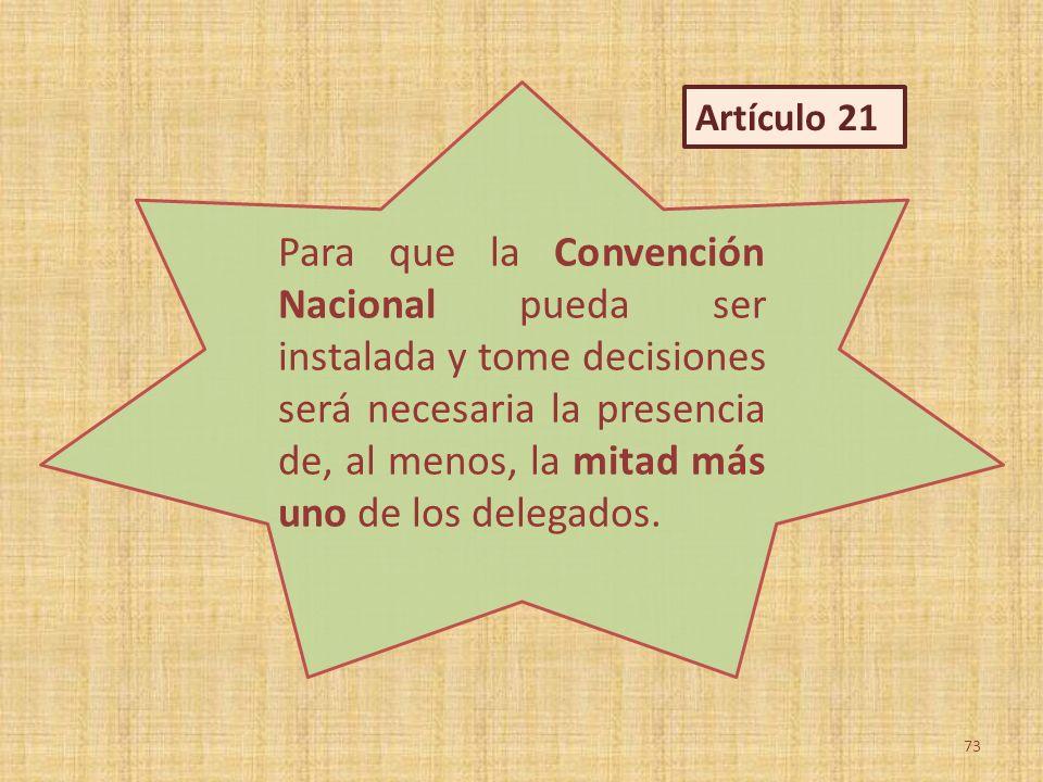 Para que la Convención Nacional pueda ser instalada y tome decisiones será necesaria la presencia de, al menos, la mitad más uno de los delegados. 73