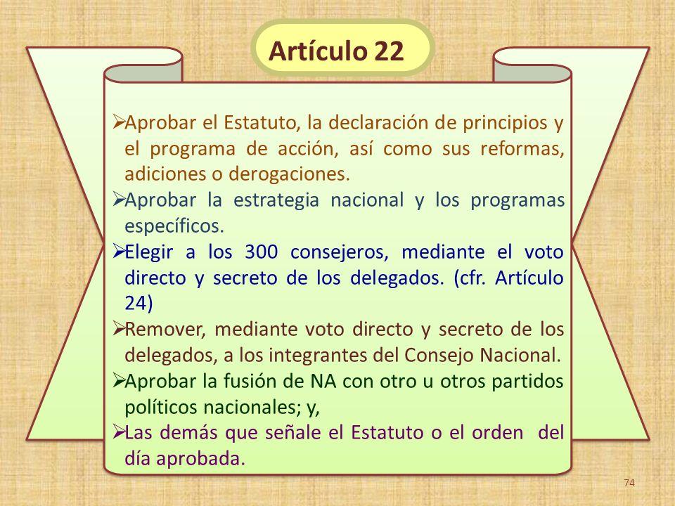 Aprobar el Estatuto, la declaración de principios y el programa de acción, así como sus reformas, adiciones o derogaciones. Aprobar la estrategia naci
