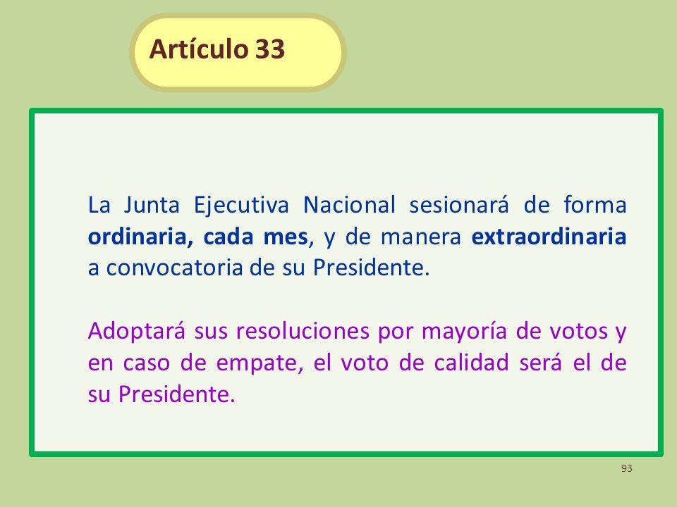 La Junta Ejecutiva Nacional sesionará de forma ordinaria, cada mes, y de manera extraordinaria a convocatoria de su Presidente. Adoptará sus resolucio