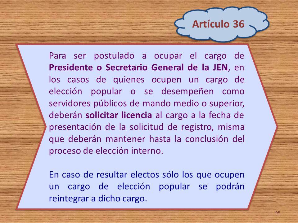 95 Para ser postulado a ocupar el cargo de Presidente o Secretario General de la JEN, en los casos de quienes ocupen un cargo de elección popular o se