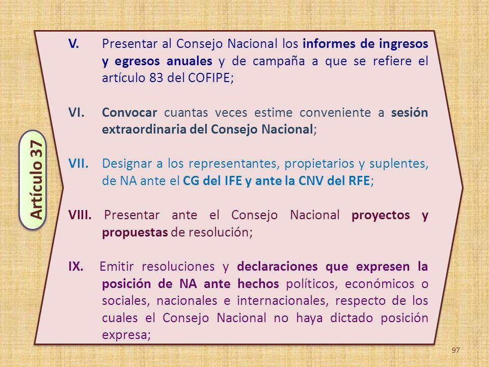 97 V. Presentar al Consejo Nacional los informes de ingresos y egresos anuales y de campaña a que se refiere el artículo 83 del COFIPE; VI. Convocar c