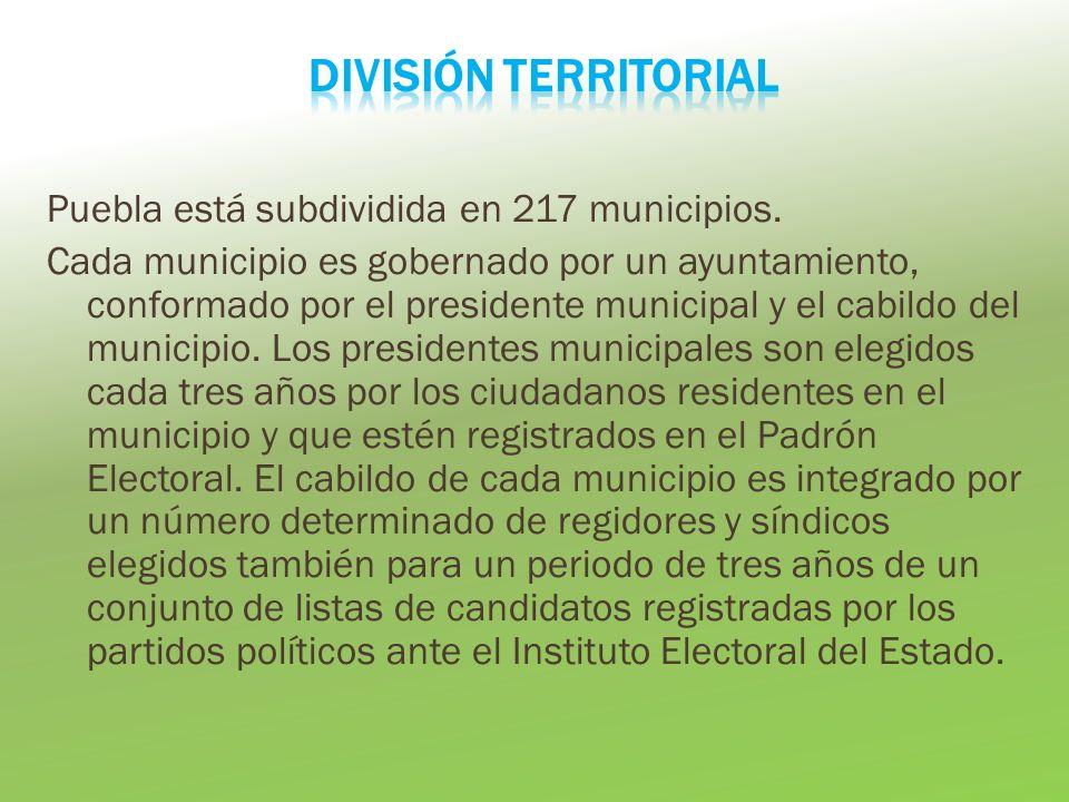 Puebla está subdividida en 217 municipios. Cada municipio es gobernado por un ayuntamiento, conformado por el presidente municipal y el cabildo del mu