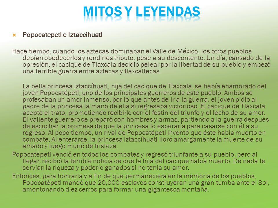 Popocatepetl e Iztaccihuatl Hace tiempo, cuando los aztecas dominaban el Valle de México, los otros pueblos debían obedecerlos y rendirles tributo, pese a su descontento.