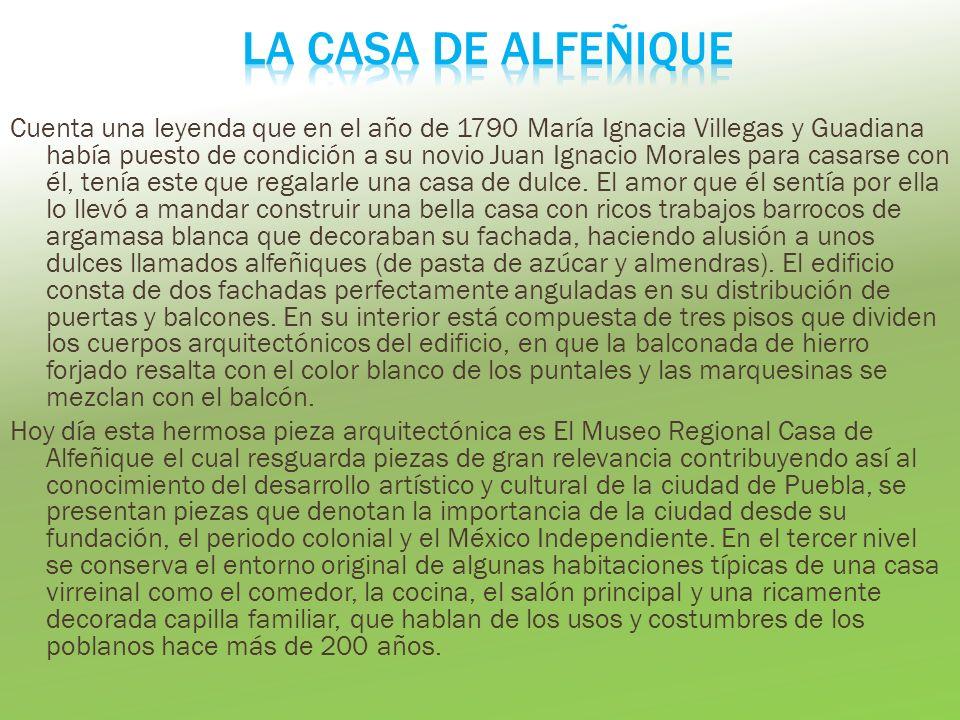 Cuenta una leyenda que en el año de 1790 María Ignacia Villegas y Guadiana había puesto de condición a su novio Juan Ignacio Morales para casarse con él, tenía este que regalarle una casa de dulce.