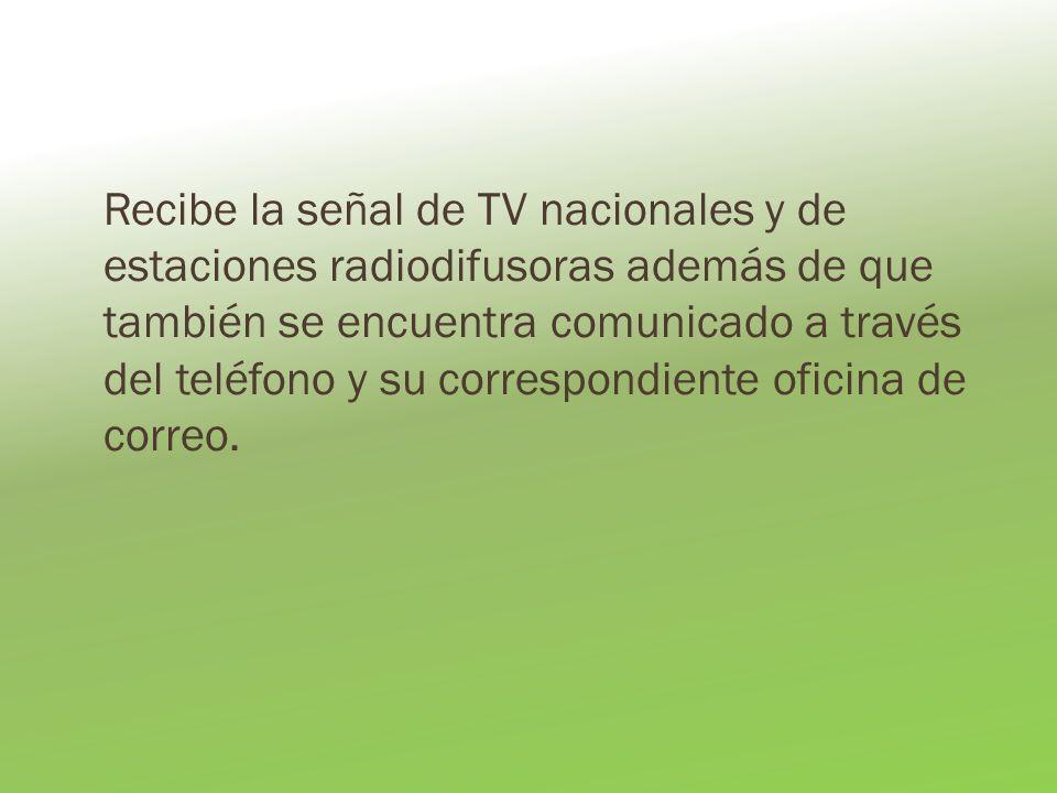 Recibe la señal de TV nacionales y de estaciones radiodifusoras además de que también se encuentra comunicado a través del teléfono y su correspondien