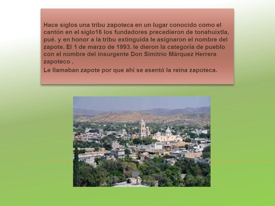 Hace siglos una tribu zapoteca en un lugar conocido como el cantón en el siglo16 los fundadores precedieron de tonahuixtla, pué.