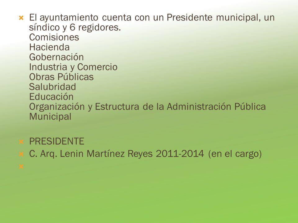 El ayuntamiento cuenta con un Presidente municipal, un síndico y 6 regidores. Comisiones Hacienda Gobernación Industria y Comercio Obras Públicas Salu
