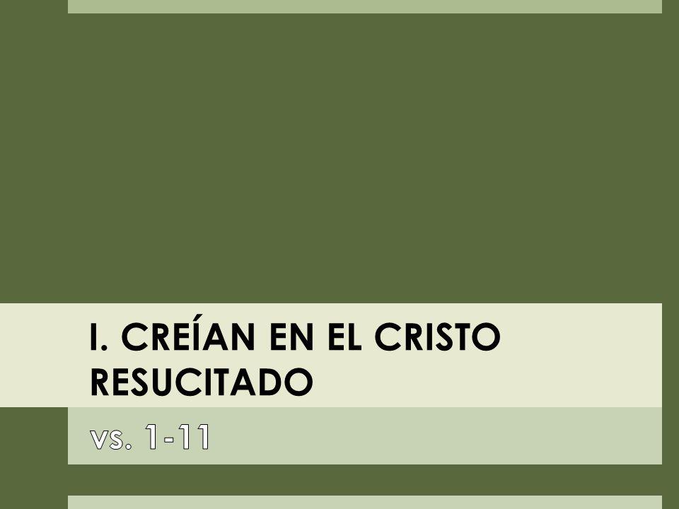 I. CREÍAN EN EL CRISTO RESUCITADO