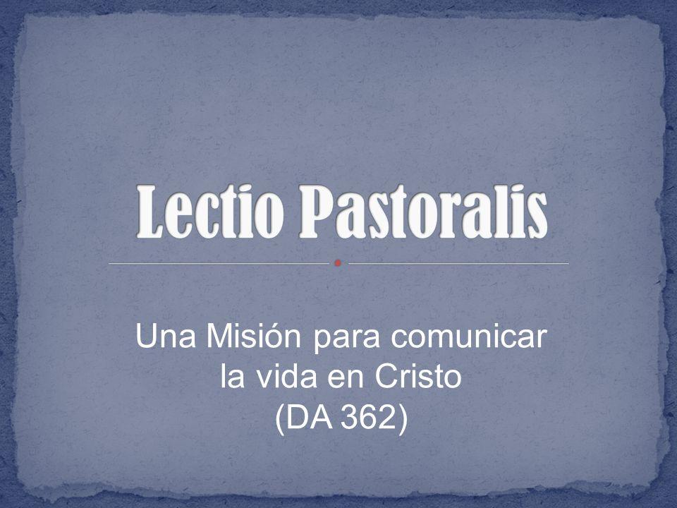 Una Misión para comunicar la vida en Cristo (DA 362)