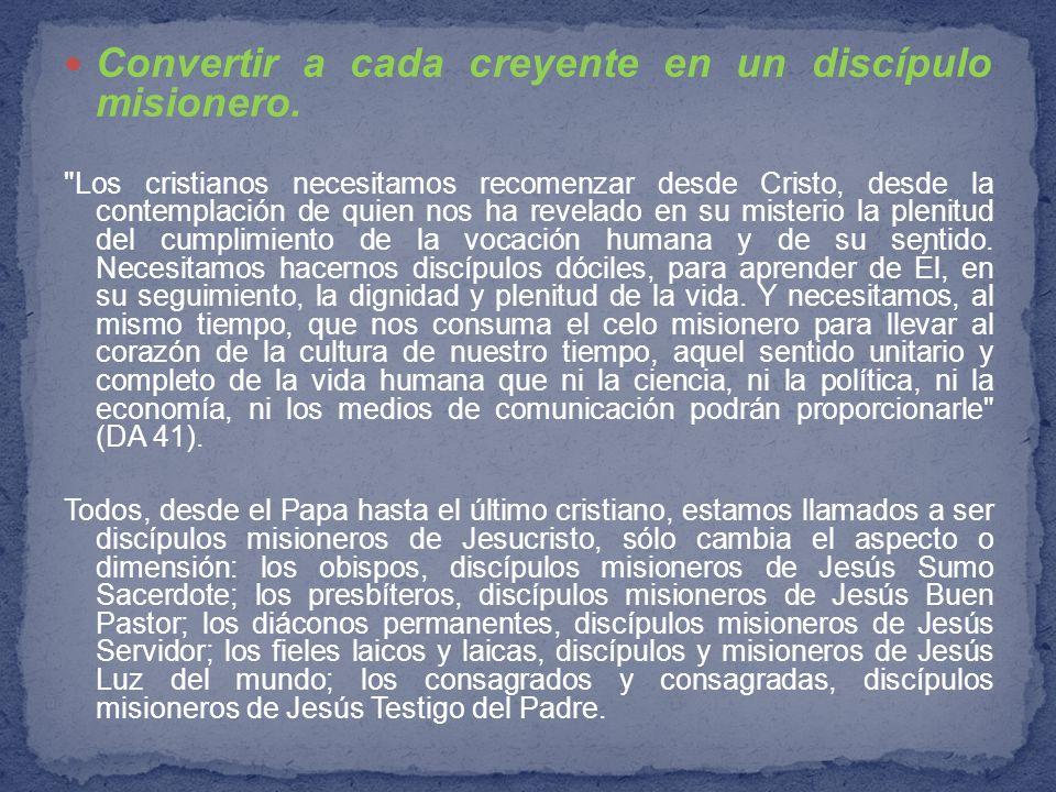 Convertir a cada creyente en un discípulo misionero.