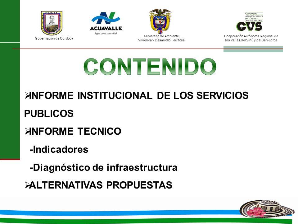 Ministerio de Ambiente, Vivienda y Desarrollo Territorial Gobernación de Córdoba Corporación Autónoma Regional de los Valles del Sinú y del San Jorge INFORME INSTITUCIONAL DE LOS SERVICIOS PUBLICOS INFORME TECNICO -Indicadores -Diagnóstico de infraestructura ALTERNATIVAS PROPUESTAS