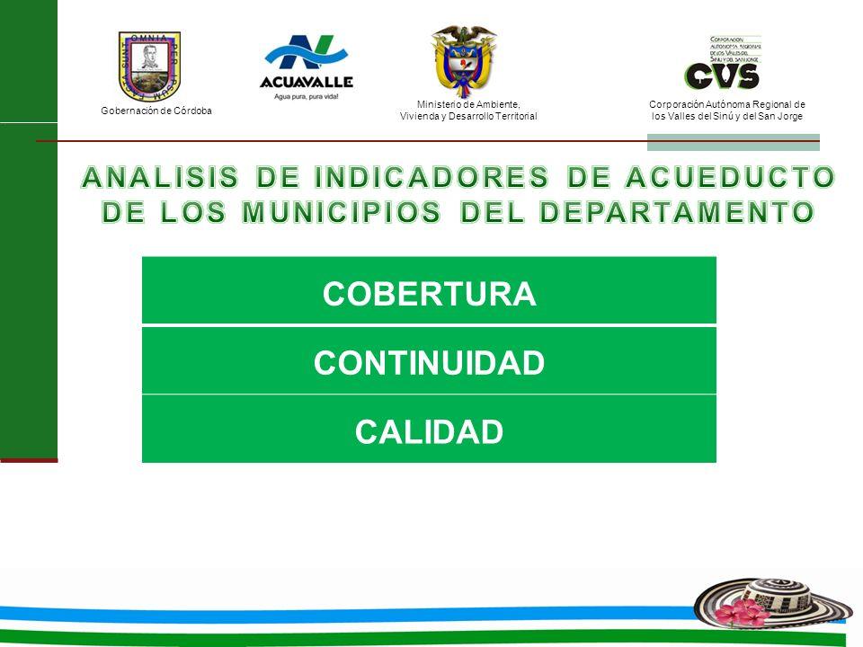 Ministerio de Ambiente, Vivienda y Desarrollo Territorial Gobernación de Córdoba Corporación Autónoma Regional de los Valles del Sinú y del San Jorge COBERTURA CONTINUIDAD CALIDAD