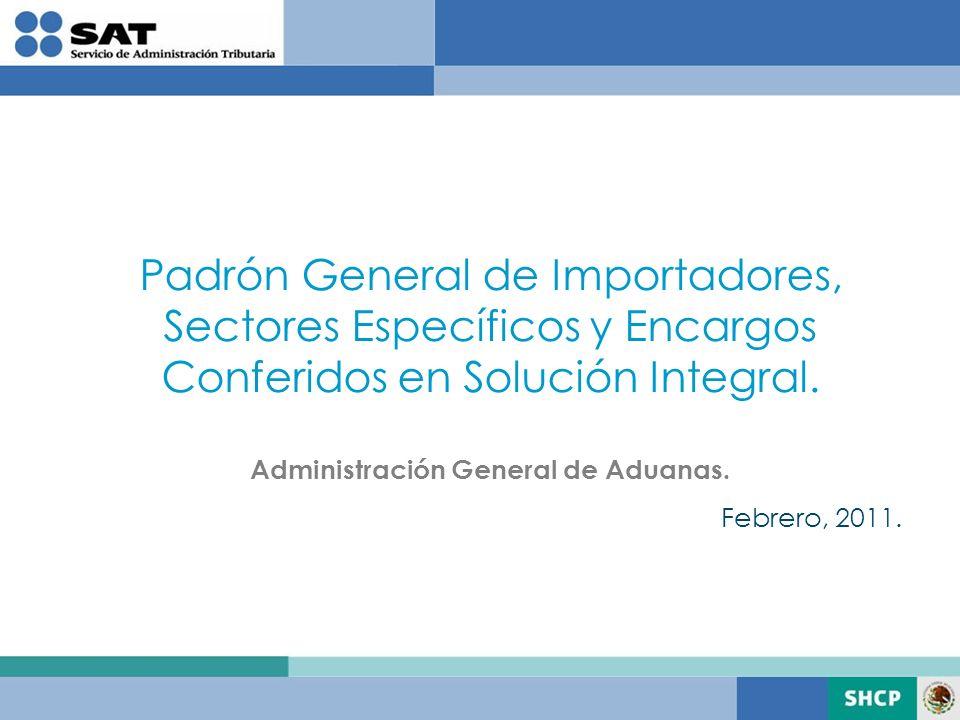 Febrero, 2011. Padrón General de Importadores, Sectores Específicos y Encargos Conferidos en Solución Integral. Administración General de Aduanas.