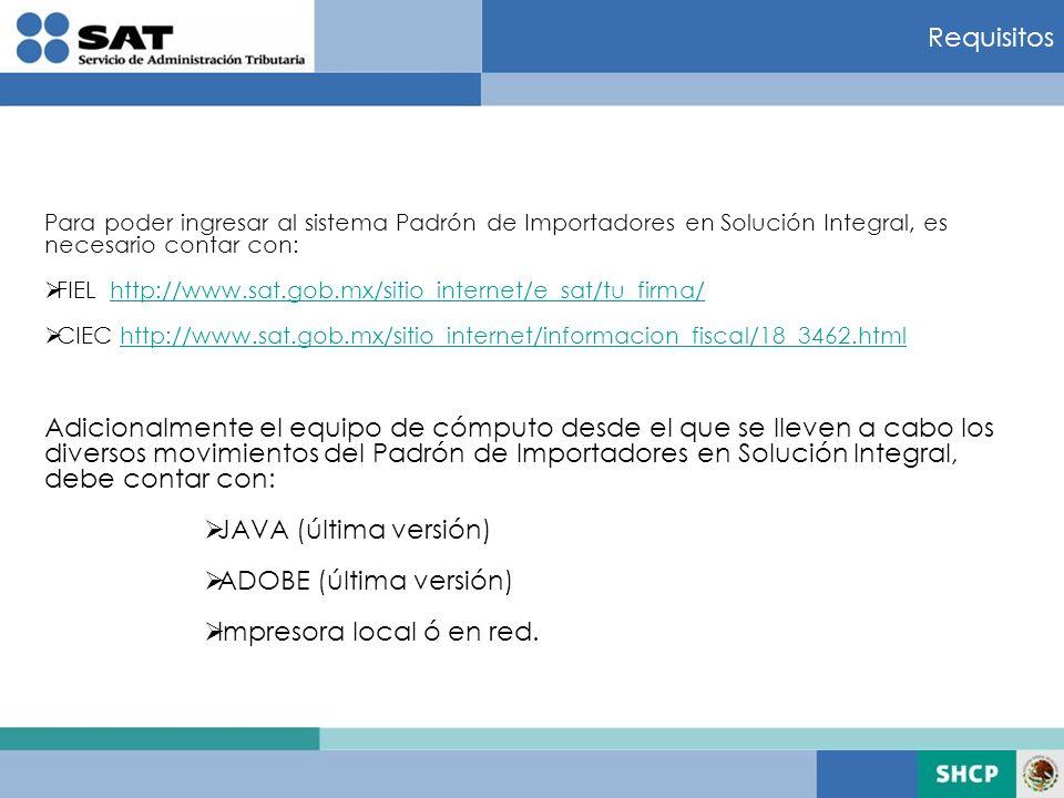 Requisitos Para poder ingresar al sistema Padrón de Importadores en Solución Integral, es necesario contar con: FIEL http://www.sat.gob.mx/sitio_inter
