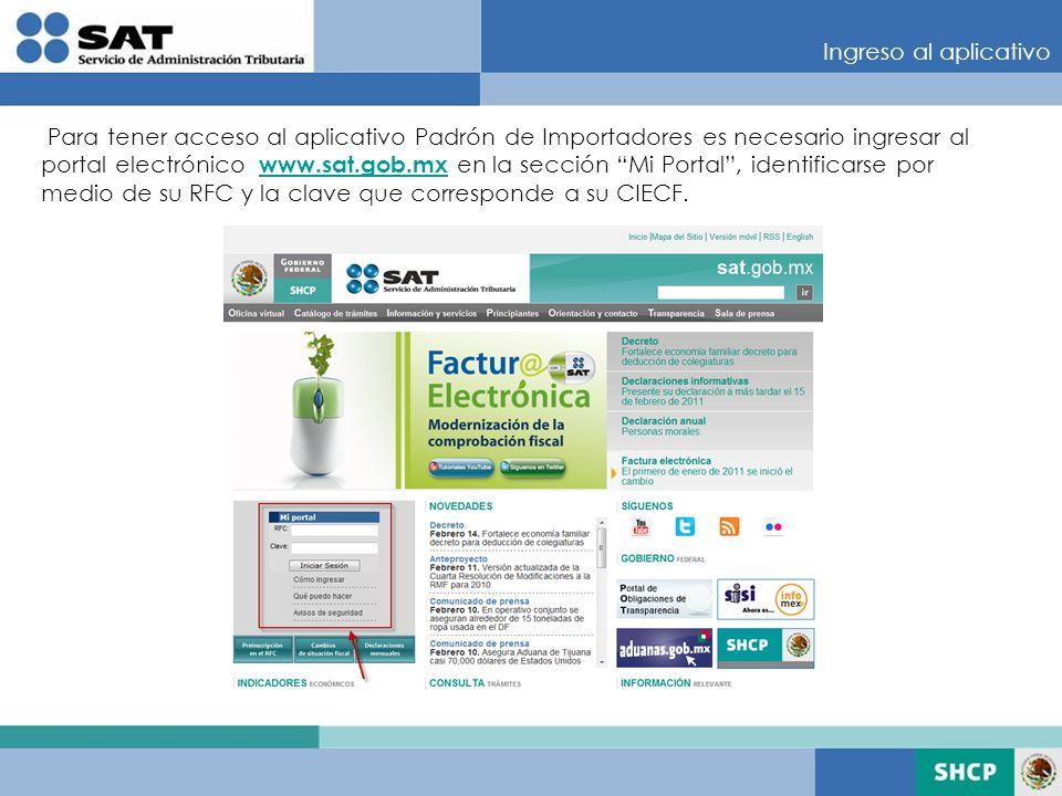 Ingreso al aplicativo Para tener acceso al aplicativo Padrón de Importadores es necesario ingresar al portal electrónico www.sat.gob.mx en la sección