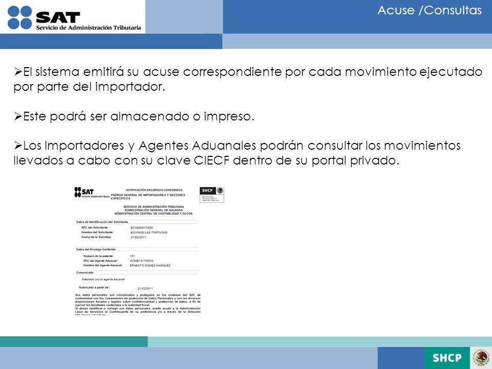 Acuse /Consultas El sistema emitirá su acuse correspondiente por cada movimiento ejecutado por parte del importador. Este podrá ser almacenado o impre