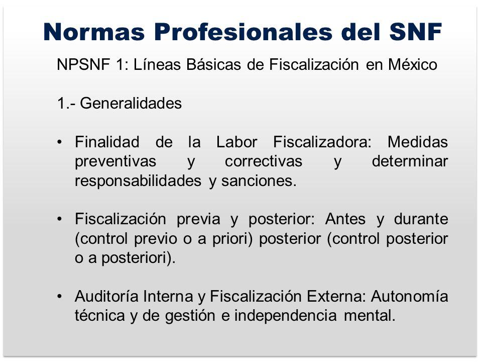 Normas Profesionales del SNF NPSNF 1: Líneas Básicas de Fiscalización en México 1.- Generalidades Finalidad de la Labor Fiscalizadora: Medidas preventivas y correctivas y determinar responsabilidades y sanciones.