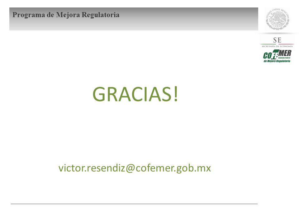 GRACIAS! victor.resendiz@cofemer.gob.mx Programa de Mejora Regulatoria