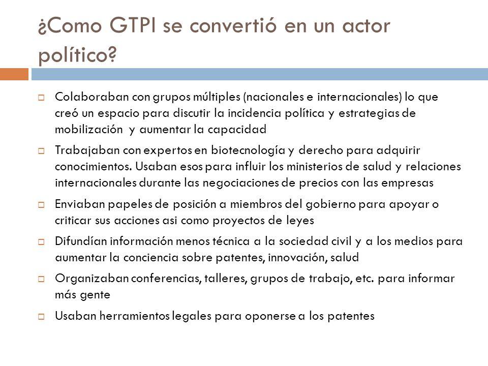 ¿Como GTPI se convertió en un actor político? Colaboraban con grupos múltiples (nacionales e internacionales) lo que creó un espacio para discutir la