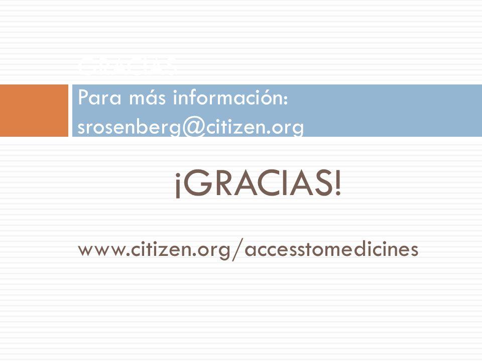 ¡GRACIAS! www.citizen.org/accesstomedicines GRACIAS Para más información: srosenberg@citizen.org
