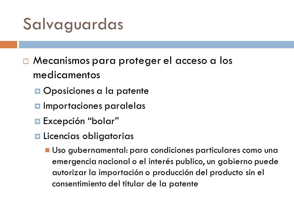 Salvaguardas Mecanismos para proteger el acceso a los medicamentos Oposiciones a la patente Importaciones paralelas Excepción bolar Licencias obligato