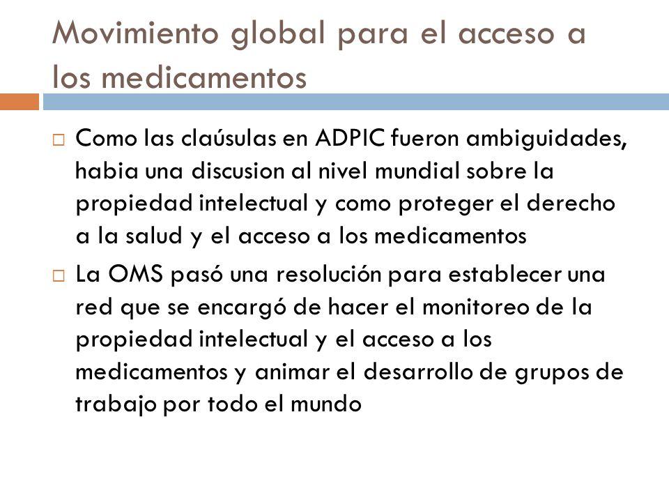 Movimiento global para el acceso a los medicamentos Como las claúsulas en ADPIC fueron ambiguidades, habia una discusion al nivel mundial sobre la pro