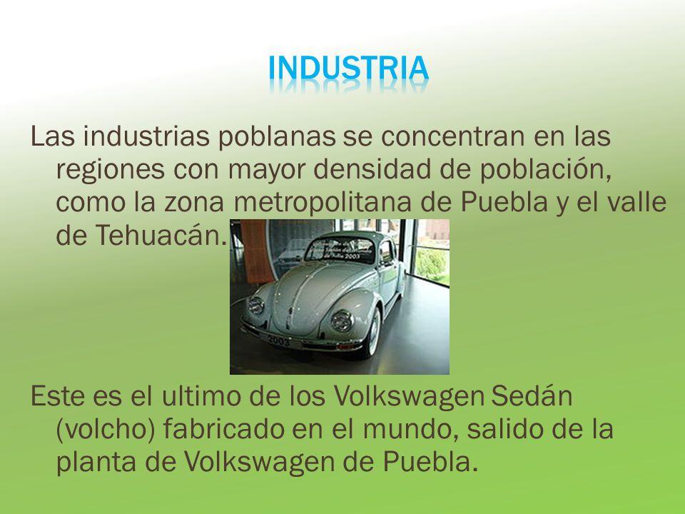 Las industrias poblanas se concentran en las regiones con mayor densidad de población, como la zona metropolitana de Puebla y el valle de Tehuacán. Es