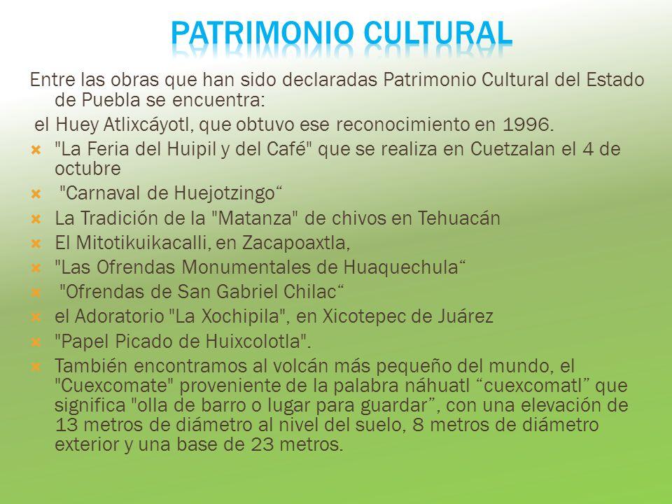 Entre las obras que han sido declaradas Patrimonio Cultural del Estado de Puebla se encuentra: el Huey Atlixcáyotl, que obtuvo ese reconocimiento en 1