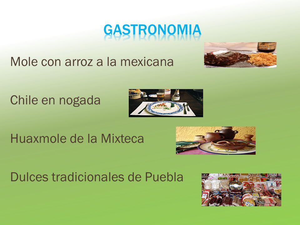Mole con arroz a la mexicana Chile en nogada Huaxmole de la Mixteca Dulces tradicionales de Puebla