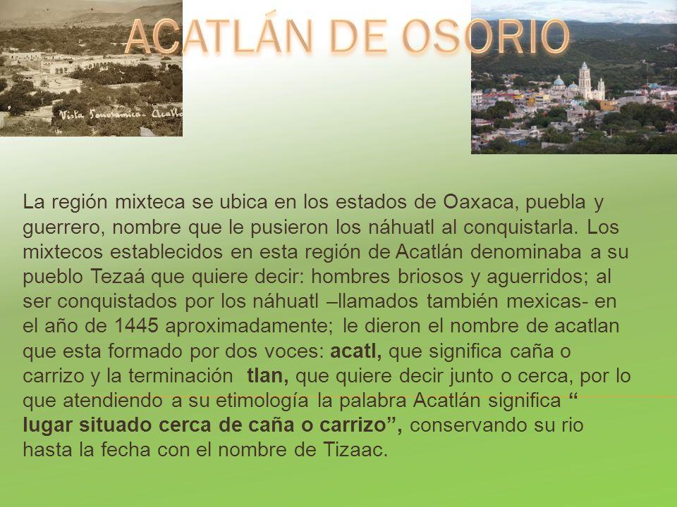 La región mixteca se ubica en los estados de Oaxaca, puebla y guerrero, nombre que le pusieron los náhuatl al conquistarla. Los mixtecos establecidos