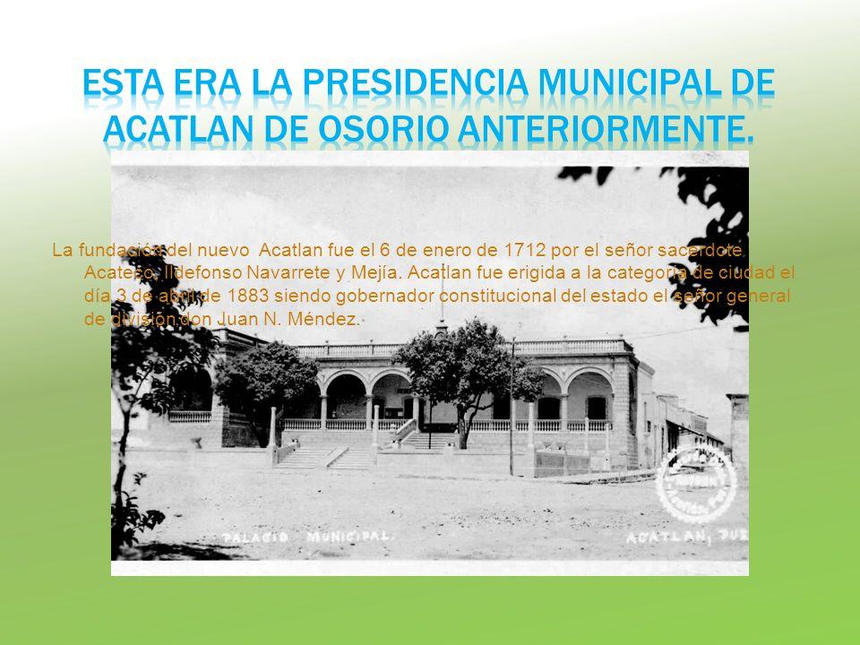 La fundación del nuevo Acatlan fue el 6 de enero de 1712 por el señor sacerdote Acateco, Ildefonso Navarrete y Mejía. Acatlan fue erigida a la categor
